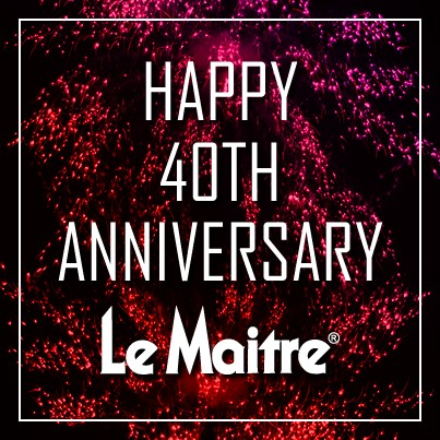 A very Happy 40th Anniversary to Le Maitre!